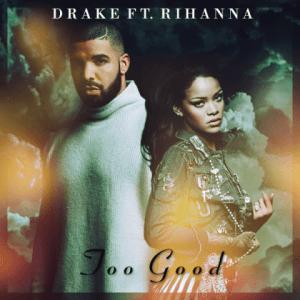 Drake - Too Good Rihanna
